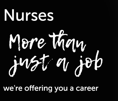 Nurses - more than just a job, were offering you a career